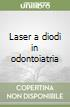 Laser a diodi in odontoiatria libro