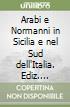 Arabi e Normanni in Sicilia e nel Sud dell'Italia. Ediz. illustrata libro