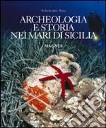 Archeologia e storia nei mari di Sicilia. Ediz. illustrata