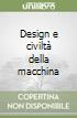 Design e civiltà della macchina libro
