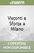 Visconti e Sforza a Milano libro
