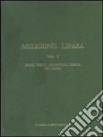 Meligunìs Lipàra. Vol. 5: Scavi nella necropoli greca di Lipari