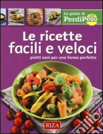 Le ricette facili e veloci. Piatti sani per una forma perfetta - Libro ...