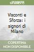 Visconti e Sforza: i signori di Milano libro