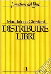 Distribuire libri. Una guida per i piccoli editori libro di Giordani Maddalena