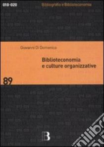 Biblioteconomia e culture organizzative libro di Di Domenico Giovanni