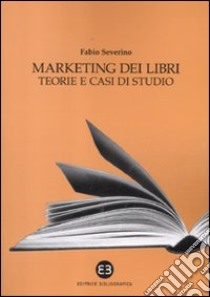 Marketing dei libri. Teorie e casi di studio libro di Severino Fabio