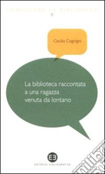 La biblioteca raccontata a una ragazza venuta da lontano libro di Cognigni Cecilia