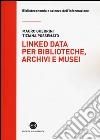 Linked data per biblioteche, archivi e musei. Perché l'informazione sia del web e non solo nel web libro