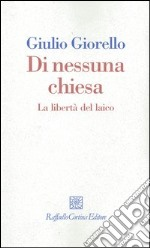 Di nessuna chiesa. La libert del laico libro di Giorello Giulio