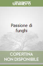 Passione di funghi libro di Carluccio Antonio