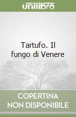 Tartufo. Il fungo di Venere libro di Melegari Vezio