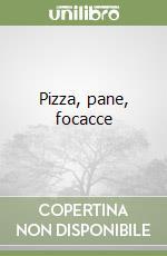 Pizza, pane, focacce libro di Dettore M. Paola - Lanza Marco - Vignozzi Sara
