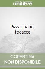 Pizza, pane, focacce libro di Dettore M. Paola - Lanza Marco - Vignozzi Sara
