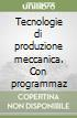 Tecnologie di produzione meccanica. Con programmazione integrata della produzione meccanica (1)