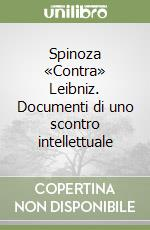 Spinoza «Contra» Leibniz. Documenti di uno scontro intellettuale libro di Spinoza Baruch - Leibniz Gottfried W.