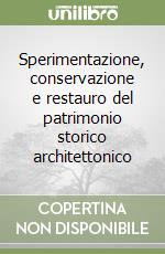 Sperimentazione, conservazione e restauro del patrimonio storico architettonico libro di Carotti Attilio
