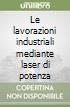 Le lavorazioni industriali mediante laser di potenza