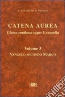 Catena aurea. Glossa continua super evangelia. Testo latino a fronte (3) libro di Tommaso d'Aquino (san)