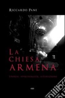 La Chiesa armena. Storia, spiritualità, istituzioni libro di Pane Riccardo