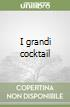 I grandi cocktail libro