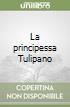 La principessa Tulipano libro
