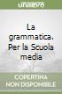 La grammatica. Per la Scuola media libro