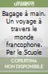 Bagage à main. Un voyage à travers le monde francophone. Per le Scuole libro