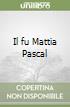 Il fu Mattia Pascal libro