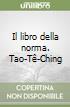 Il libro della norma. Tao-Tê-Ching libro