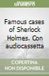 Famous cases of Sherlock Holmes. Con audiocassetta libro