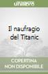 Il naufragio del Titanic libro