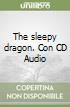The sleepy dragon. Con audiocassetta libro