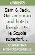 Sam & Jack. Our american and british friends. Con CD Audio. Per le Scuole superiori libro