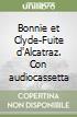 Bonnie et Clyde + Fuite d'Alcatraz. Con CD libro