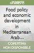 Food policy and economic development in Mediterranean Arab Countries libro