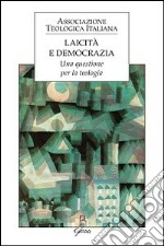 Laicit e democrazia. Una questione per la teologia libro