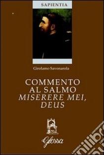 Commento al salmo Miserere mei, Deus. Testo latino a fronte libro di Savonarola Girolamo