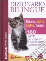Dizionario bilingue italiano-gatto e gatto-italiano. 180 parole per imparare a parlare gatto correntemente libro