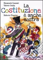 La Costituzione  anche nostra libro di Piumini Roberto - Luzzati Emanuele - Onida Valerio