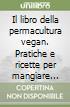 Il libro della permacoltura vegan. Dalla propria tavola alle sfide globali: gli strumenti per chi non cerca scuse libro