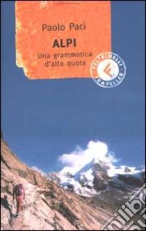 Alpi. Una grammatica d'alta quota libro di Paci Paolo