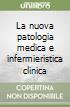 La nuova patologia medica e infermieristica clinica libro