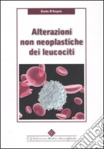 Alterazioni non neoplastiche dei leucociti libro di D'Angelo Guido
