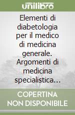 Elementi di diabetologia per il medico di medicina generale. Argomenti di medicina specialistica per MMG libro di Girotto Sandro