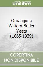 Omaggio a William Butler Yeats (1865-1939) libro di Amato Antonio - Andreoni Francesca M. - Salvi Rita