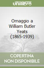 Omaggio a William Butler Yeats (1865-1939) libro di Amato Antonio - Andreoni Francesca M. - Salvi Rita