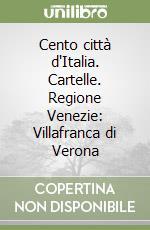 Cento città d'Italia. Cartelle. Regione Venezie: Villafranca di Verona libro