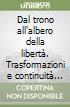 Dal trono all'albero della libertà. Trasformazioni e continuità istituzionali nei territori del Regno di Sardegna... Atti del Convegno (Torino, 1989) libro