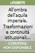 All'ombra dell'aquila imperiale. Trasformazioni e continuità istituzionali nei territori sabaudi in età napoleonica (1802-1814). Atti (Torino, ottobre 1990) libro